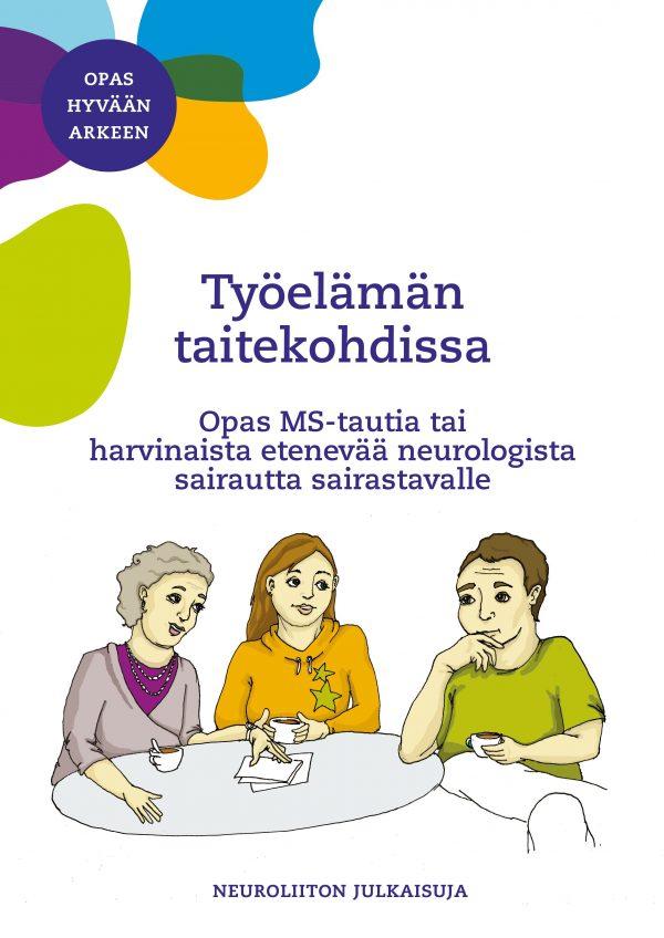 Kannessa piirretty kuva kolmesta henkilöstä pöydän ääressä sekä tekstit Opas hyvään arkeen, Työelämän taitekohdassa, opas MS-tautia tai harvinaista etenevää neurologista sairautta sairastavalle.