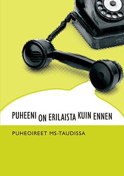 Kannessa vihreällä pohjalla puhelin ja tekstit: Puheeni on erilaista kuin ennen. Puheoireet MS-taudissa.