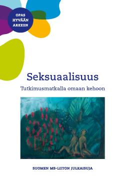Kannessa tekstit Opas hyvään arkeen, Seksuaalisuus, Tutkimusmatkalla omaan kehoon, Suomen MS-liiton julkaisuja.