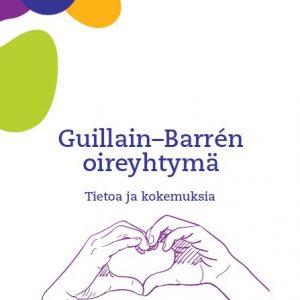 Kannessa kuvitus käsistä, jotka muodostavat sydämen sekä tekstit Opas hyvään arkeen. Guillain-Barrén oireyhtymä, tietoa ja kokemuksia, Neuroliiton julkaisuja.