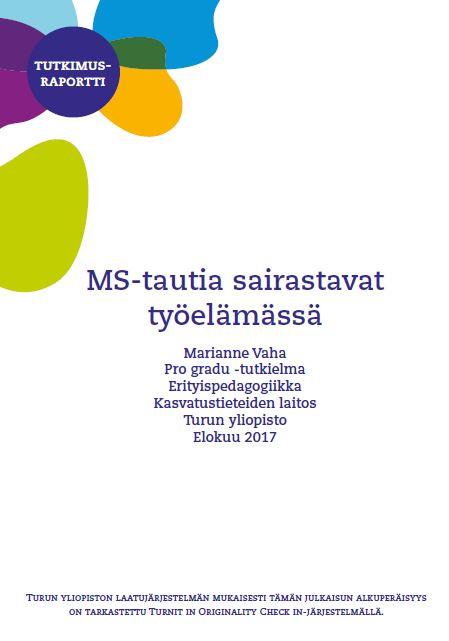 Gradun kannessa on teksti MS-tautia sairastavat työelämässä, Marianne Vaha, Pro gradu -tutkielma, erityispedagogiikka, Kasvatustieteiden laitos, Turun yliopisto, elokuu 2017