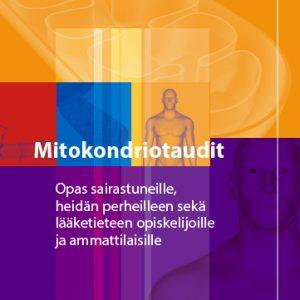 Oppaan kannessa lukee Motokondriotaudit – Opas sairastuneille, heidän perheilleen, sekä lääketieteen opiskelijoille ja ammattilaisille.